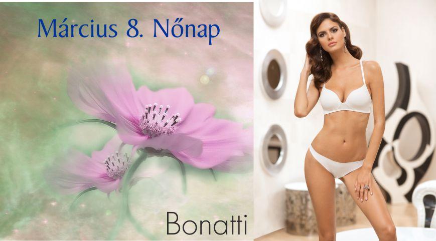 Nőnap - Akciói a Bonattinál - Bonatti női, férfi fehérnemű áruház